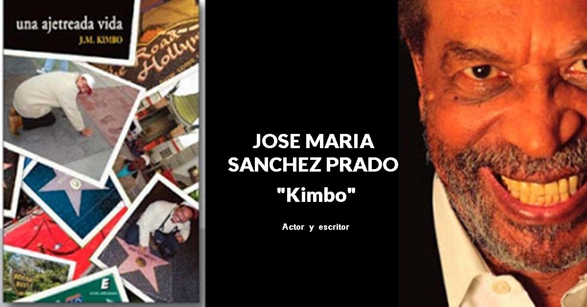 "UNA AJETREADA VIDA | Jose Maria Sanchez Prado ""KIMBO"""