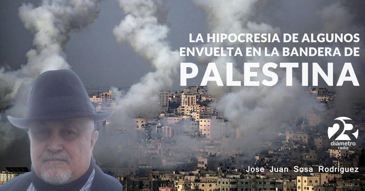 La hipocresía de algunos envuelta en la bandera de Palestina.