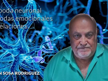 JOSE JUAN SOSA RODRIGUEZ | De la poda neuronal a las podas emocionales y de relaciones.